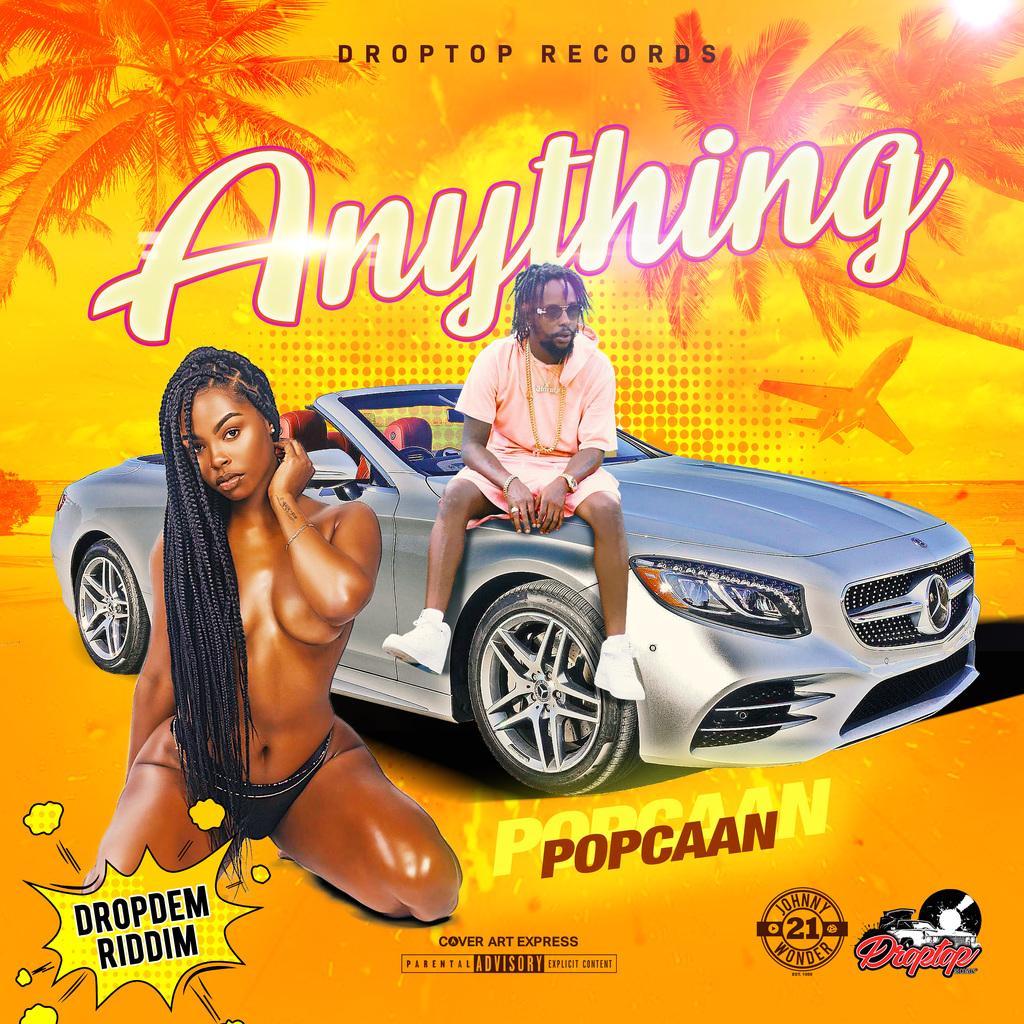 POPCAAN - ANYTHING - DROP DEM RIDDIM #APPLEMUSIC #SPOTIFY 6/14/2019 @POPCAANMUSIC @DROPTOPSWAGSHOP