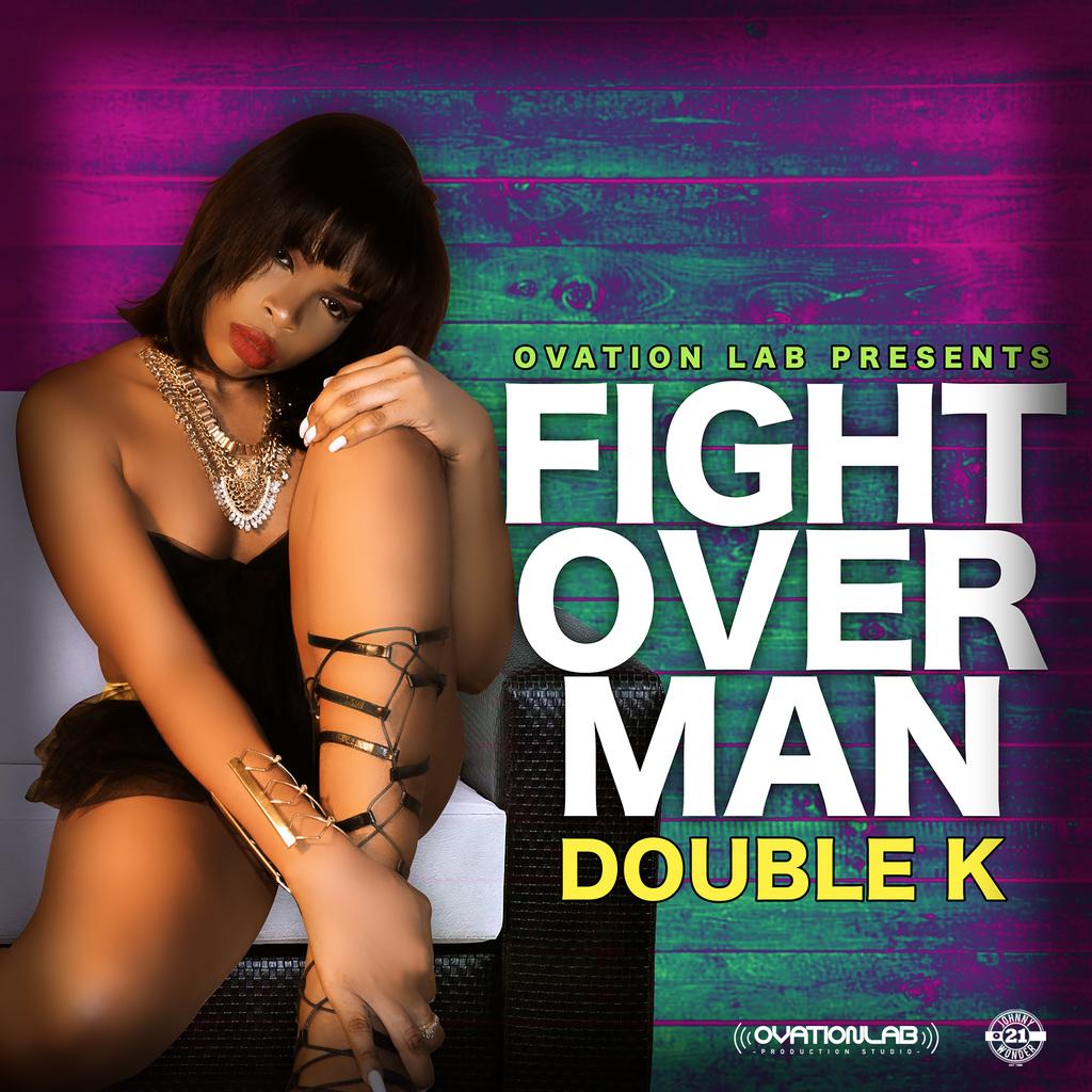 DOUBLE K - FIGHT OVER MAN - #APPLEMUSIC #SPOTIFY 6/14/2019  @POSHmuzik @djfrankcomusic